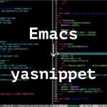 Emacsにyasnippetを導入&スニペットの登録方法